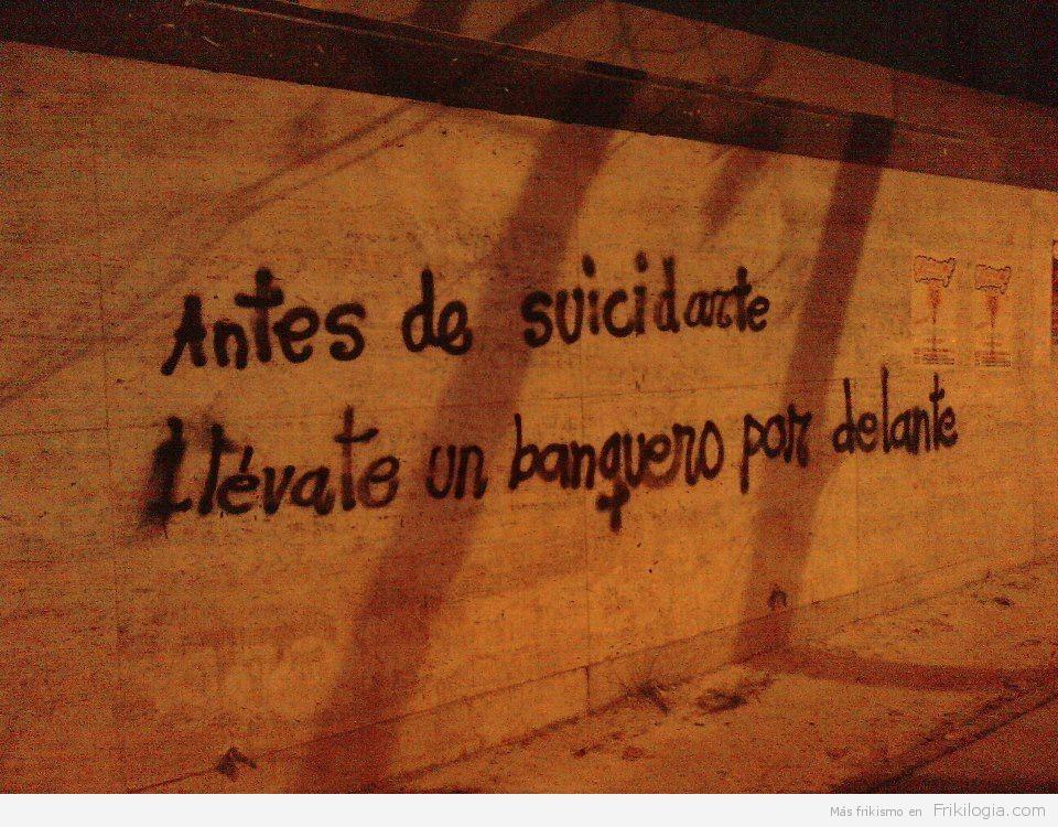 antes de suicidarte llevate un banquero por delante