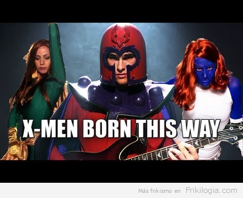X-Men Born this way , Parodia Lady Gaga